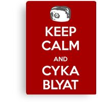 Keep Calm and Cyka Blyat Canvas Print