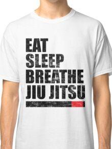 Eat Sleep Breathe Jiu Jitsu Classic T-Shirt