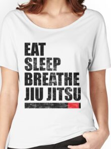 Eat Sleep Breathe Jiu Jitsu Women's Relaxed Fit T-Shirt