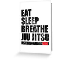 Eat Sleep Breathe Jiu Jitsu Greeting Card
