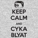 Keep Calm and Cyka Blyat by Herbert Shin