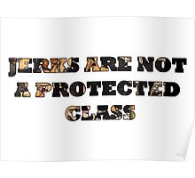 Jerks Are Not A Protected Class Poster
