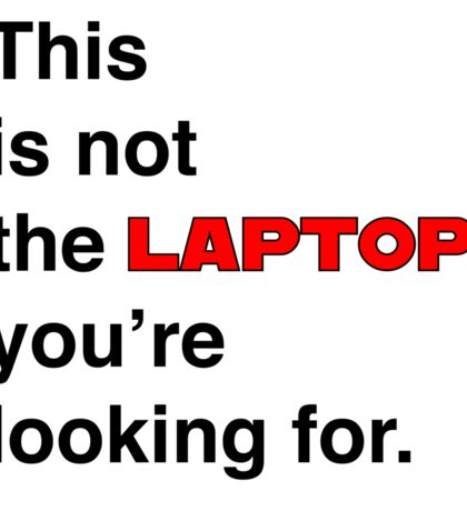 This is not the laptop you're looking for.  Sticker