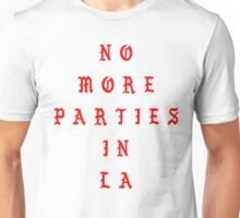 NO MORE PARTIES IN LA Unisex T-Shirt