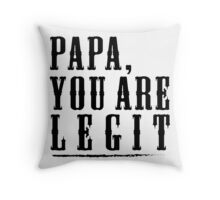 Papa, Gift for Dad or Papa. Papa you are Legit Throw Pillow