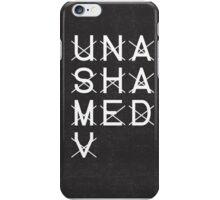Unashamed  iPhone Case/Skin