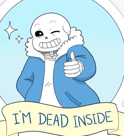 """Undertale- Sans """"I'm Dead Inside"""" Sticker"""