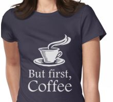 But First Coffee Womens Fitted T-Shirt