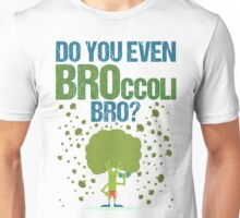 Do you Even BROcolli BRO? Unisex T-Shirt