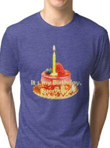 Happy Birthday, It s my Birthday, Everyday! Tri-blend T-Shirt