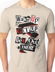 Wake Up, Get Up, Get Out There Unisex T-Shirt