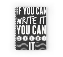 If You Can Write it You Can Shoot It Notebook Spiral Notebook