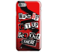 Wake Up, Get Up, Get Out There iPhone Case/Skin