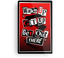 Wake Up, Get Up, Get Out There Metal Print