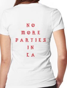 NO MORE PARTIES IN LA Womens Fitted T-Shirt