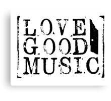 love good music Canvas Print