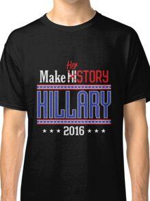 Make HERstory Hillary Classic T-Shirt