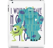 I Wouldn't Have Nothing If I Didn't Have You iPad Case/Skin