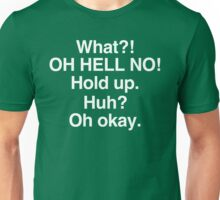 Impractical Jokers - What?! OH HELL NO! Huh? Oh okay. Unisex T-Shirt