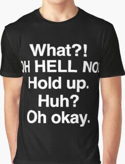 Impractical Jokers - What?! OH HELL NO! Huh? Oh okay. Graphic T-Shirt