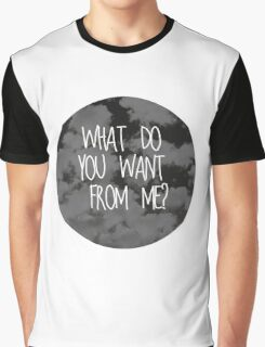 What do you want from me? Graphic T-Shirt