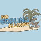 No Peopling Allowed by TEWdream