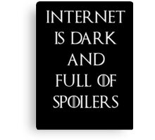 Game of thrones Internet is full of spoilers Canvas Print