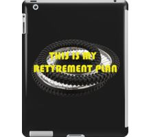 This is my Retyrement Plan (retirement) iPad Case/Skin