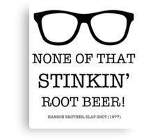 None of that Stinkin' Root Beer! Canvas Print