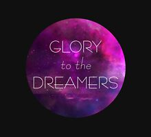 Glory to the dreamers Unisex T-Shirt
