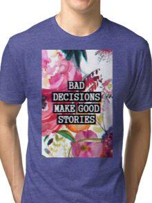 Bad decisions make good stories Tri-blend T-Shirt