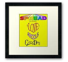 Spread a little love! Framed Print