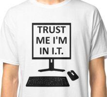 TRUST ME I'M IN I.T. Classic T-Shirt