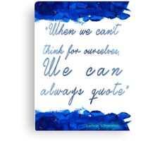 """ When we can't  think for ourselves,  We can  always quote"" Canvas Print"