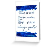 """"""" When we can't  think for ourselves,  We can  always quote"""" Greeting Card"""