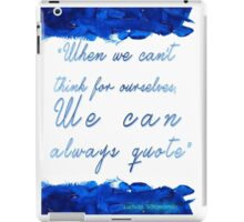 """ When we can't  think for ourselves,  We can  always quote"" iPad Case/Skin"