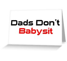 Dads Don't Babysit  Greeting Card