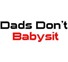 Dads Don't Babysit  Photographic Print