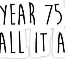 Don't live the same year 75 times Sticker