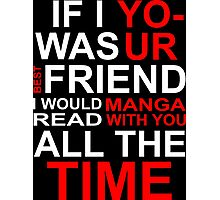 If I Was Your Best Friend, I Would Read Manga With You All The Time Photographic Print