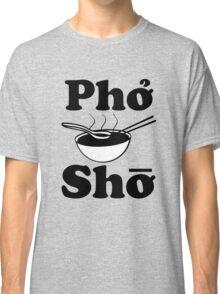 Pho Sho funny saying vietnamese soup Classic T-Shirt