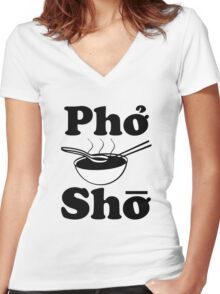 Pho Sho funny saying vietnamese soup Women's Fitted V-Neck T-Shirt