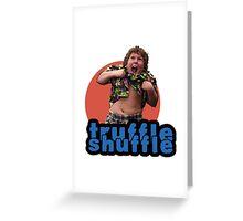 Truffle Shuffle Greeting Card