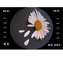 "MESSAGE PIECE:  ""He Loves Me/Loves Me Not"" Photographic Print"