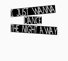 I JUST WANNA DANCE  Unisex T-Shirt