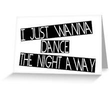 I JUST WANNA DANCE  Greeting Card