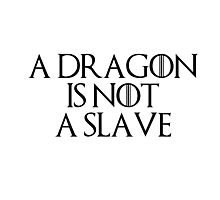 A DRAGON IS NOT A SLAVE  Photographic Print