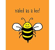 Naked as a bee, cute bumble bee happy art Photographic Print