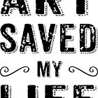Art Saved My Life Black Modern Text Design by artonwear