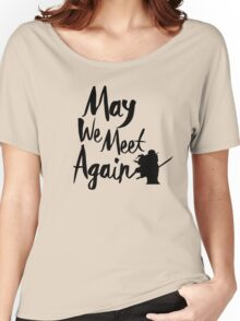 May We Meet Again  Women's Relaxed Fit T-Shirt